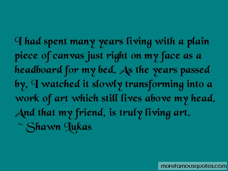 Shawn Lukas Quotes: I Had Spent Many Years Living With A