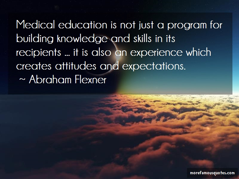 Abraham Flexner Quotes: Medical education is not just a program