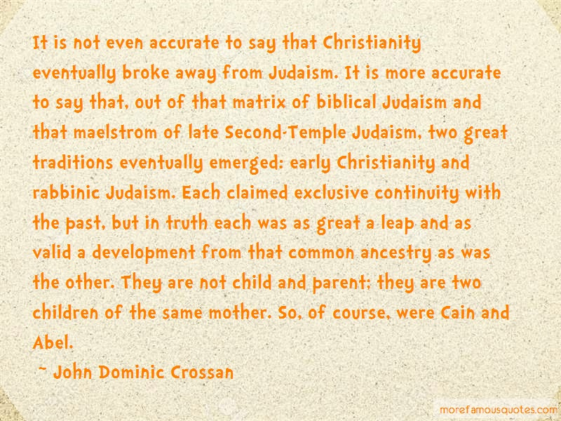 John Dominic Crossan Quotes: It Is Not Even Accurate To Say That