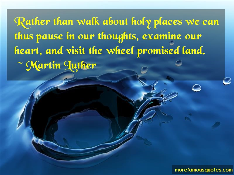 Martin Luther Quotes: Rather than walk about holy places we