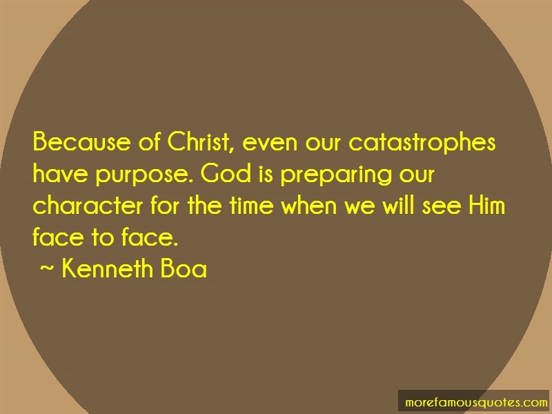 Kenneth Boa Quotes: Because of christ even our catastrophes