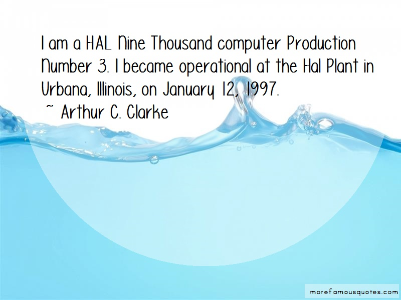 Arthur C. Clarke Quotes: I am a hal nine thousand computer