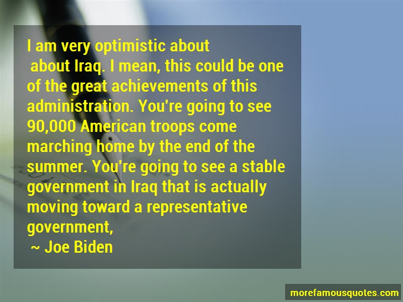 Joe Biden Quotes: I am very optimistic about about iraq i