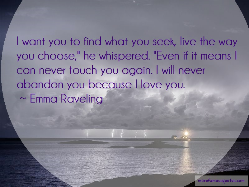 Emma Raveling Quotes: I Want You To Find What You Seek Live