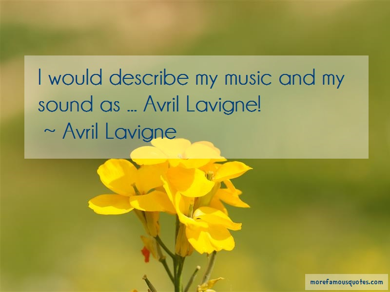 Avril Lavigne Quotes: I would describe my music and my sound