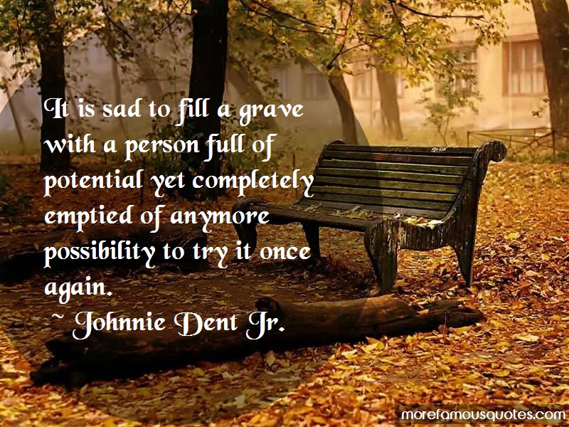 Johnnie Dent Jr. Quotes: It Is Sad To Fill A Grave With A Person