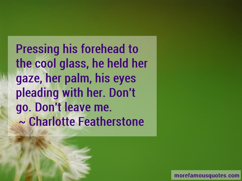 Charlotte Featherstone Quotes: Pressing his forehead to the cool glass