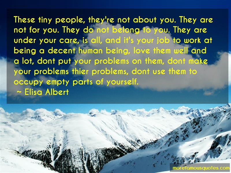Elisa Albert Quotes: These Tiny People Theyre Not About You