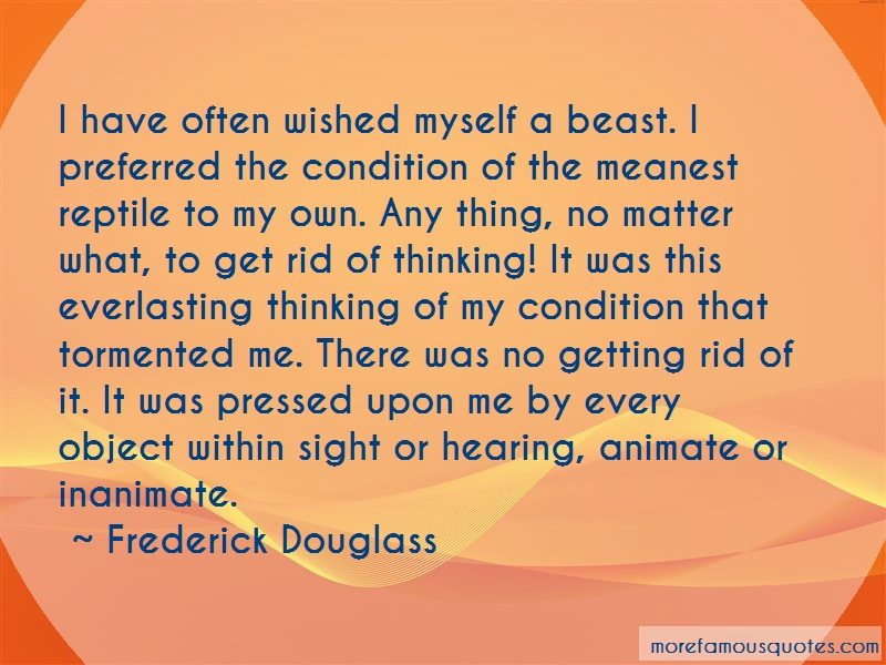 Frederick Douglass Quotes: I have often wished myself a beast i