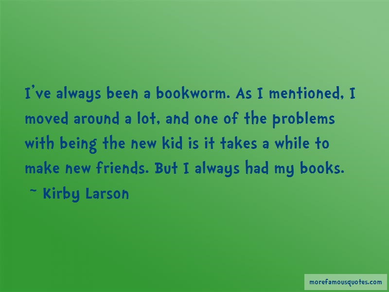 Kirby Larson Quotes: Ive always been a bookworm as i