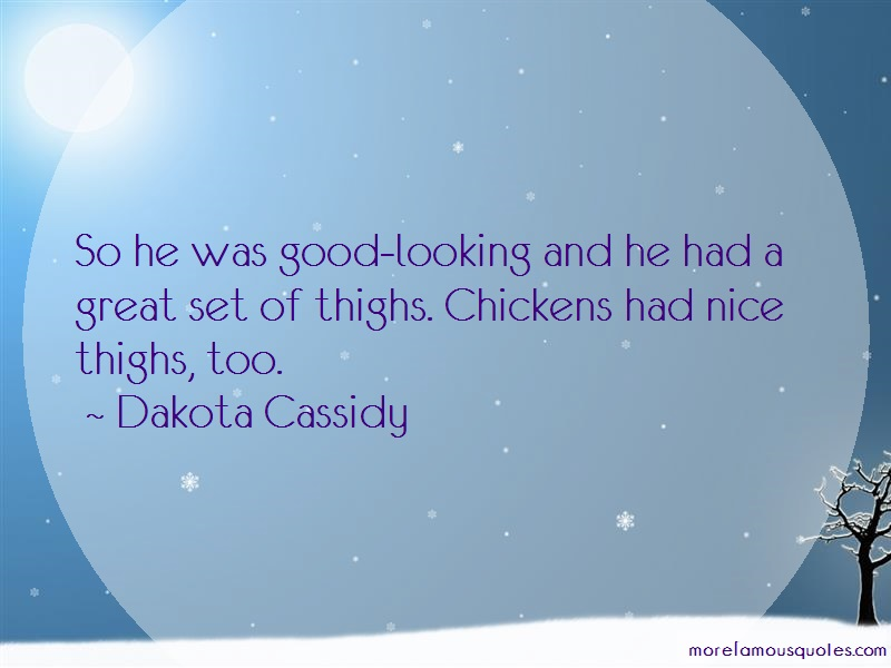 Dakota Cassidy Quotes: So he was good looking and he had a