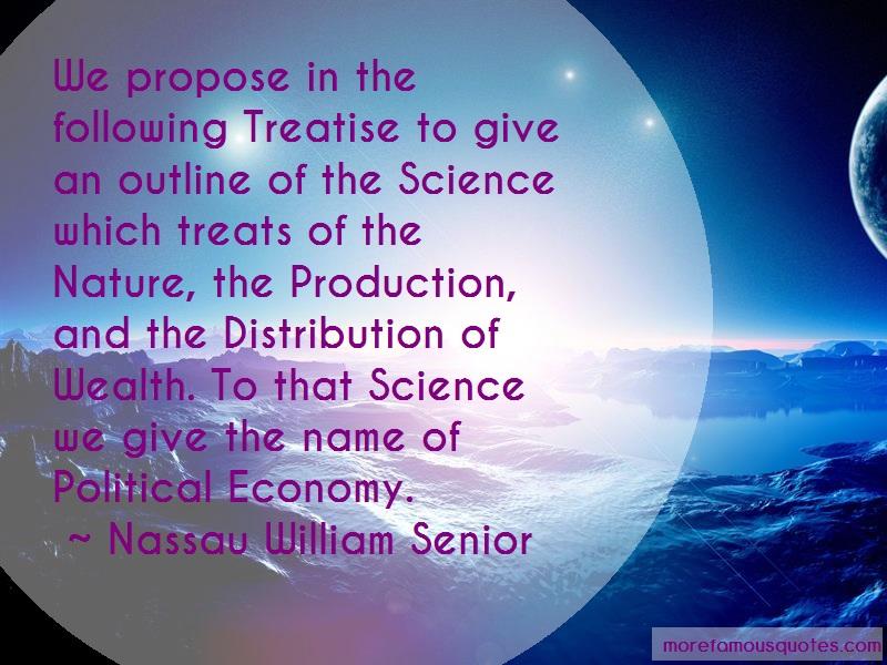 Nassau William Senior Quotes: We propose in the following treatise to