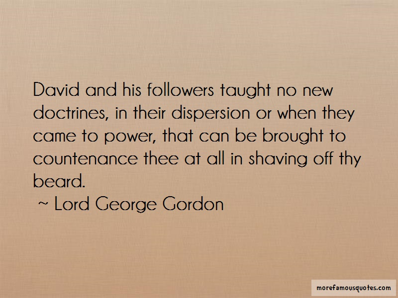 Lord George Gordon Quotes: David and his followers taught no new