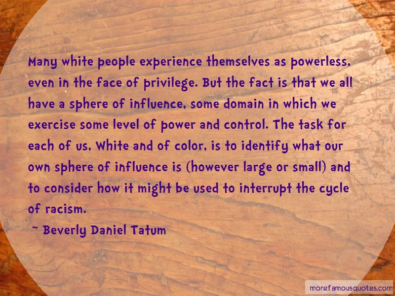 Beverly Daniel Tatum Quotes: Many white people experience themselves