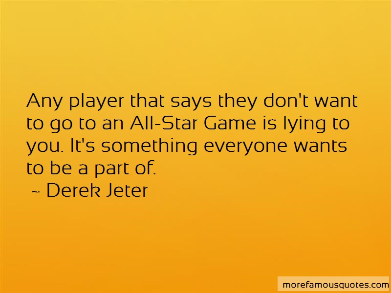 Derek Jeter Quotes: Any Player That Says They Dont Want To