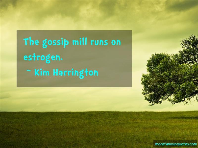 Kim Harrington Quotes: The gossip mill runs on estrogen