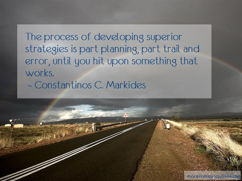 Constantinos C. Markides Quotes: The Process Of Developing Superior