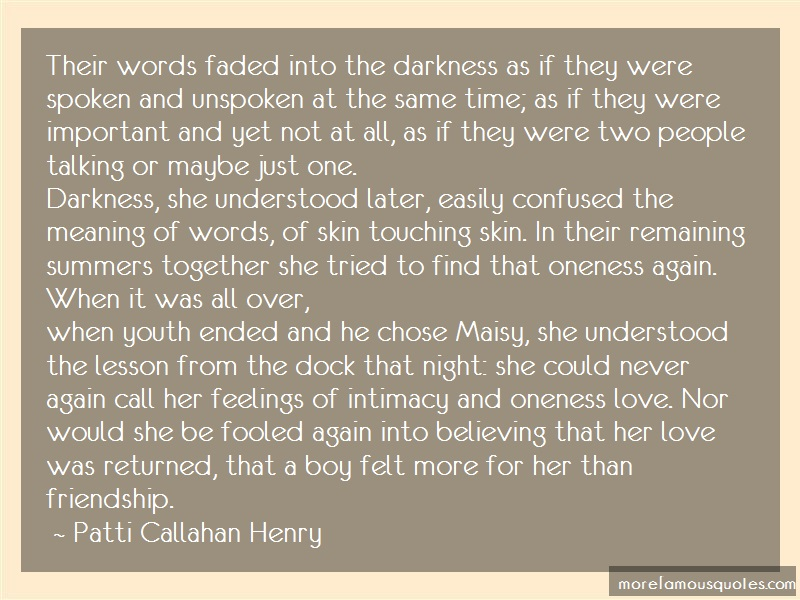 Patti Callahan Henry Quotes: Their words faded into the darkness as