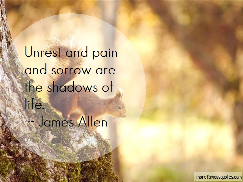 James Allen Quotes: Unrest and pain and sorrow are the