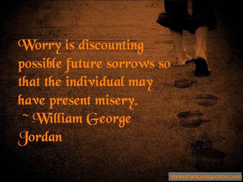 William George Jordan Quotes: Worry is discounting possible future