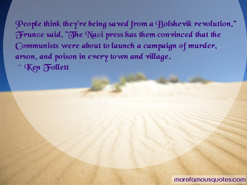 Ken Follett Quotes: People think theyre being saved from a