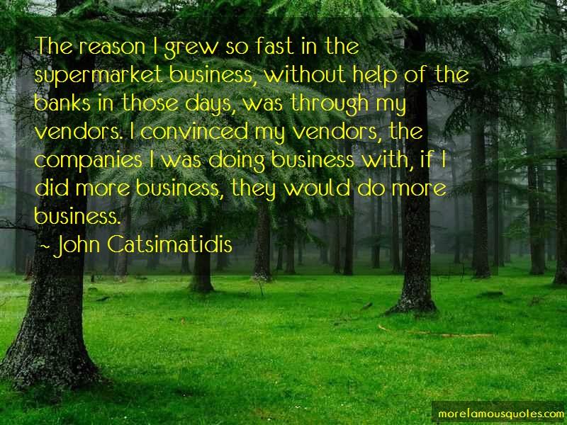 John Catsimatidis Quotes: The Reason I Grew So Fast In The