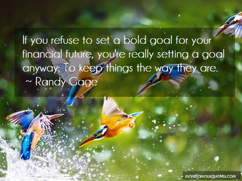 Randy Gage Quotes: If You Refuse To Set A Bold Goal For