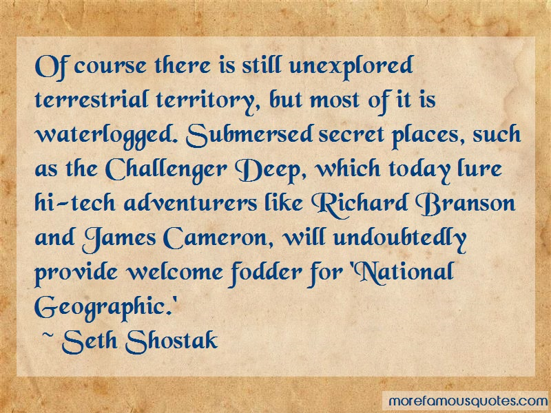Seth Shostak Quotes: Of Course There Is Still Unexplored