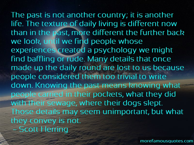 Scott Herring Quotes: The Past Is Not Another Country It Is