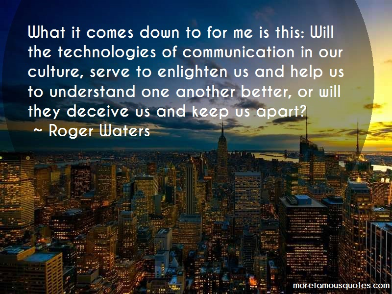 Roger Waters Quotes: What it comes down to for me is this