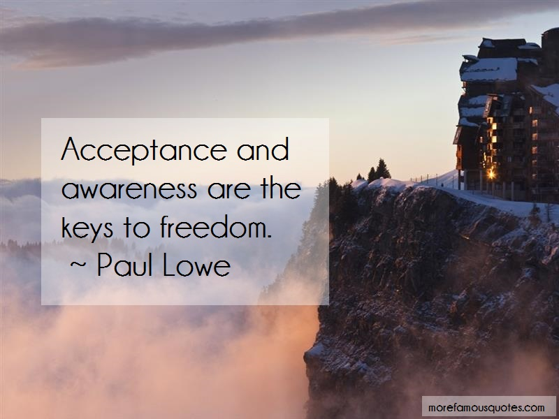 Paul Lowe Quotes: Acceptance And Awareness Are The Keys To