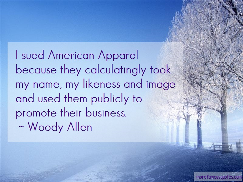 Woody Allen Quotes: I Sued American Apparel Because They
