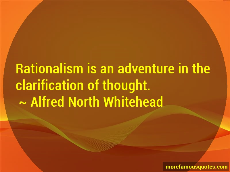Alfred North Whitehead Quotes: Rationalism is an adventure in the