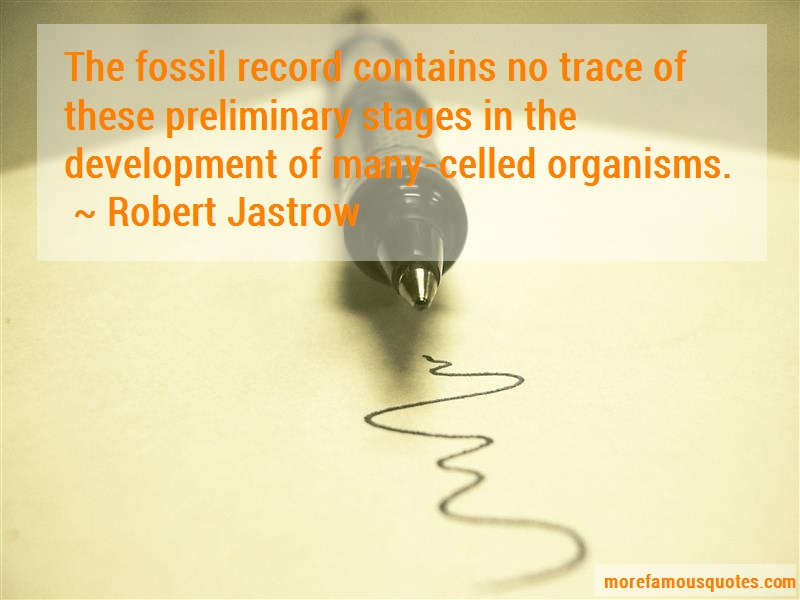 Robert Jastrow Quotes: The Fossil Record Contains No Trace Of