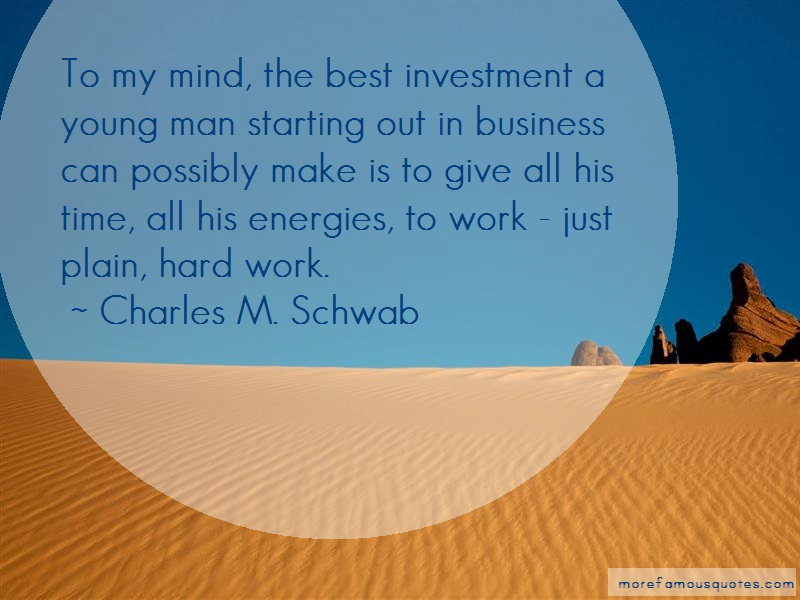 Charles M. Schwab Quotes: To my mind the best investment a young