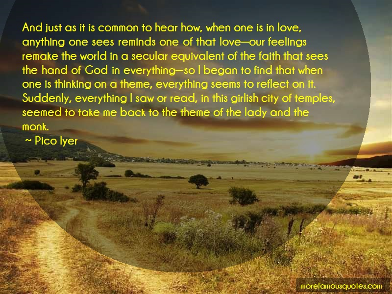 Pico Iyer Quotes: And Just As It Is Common To Hear How