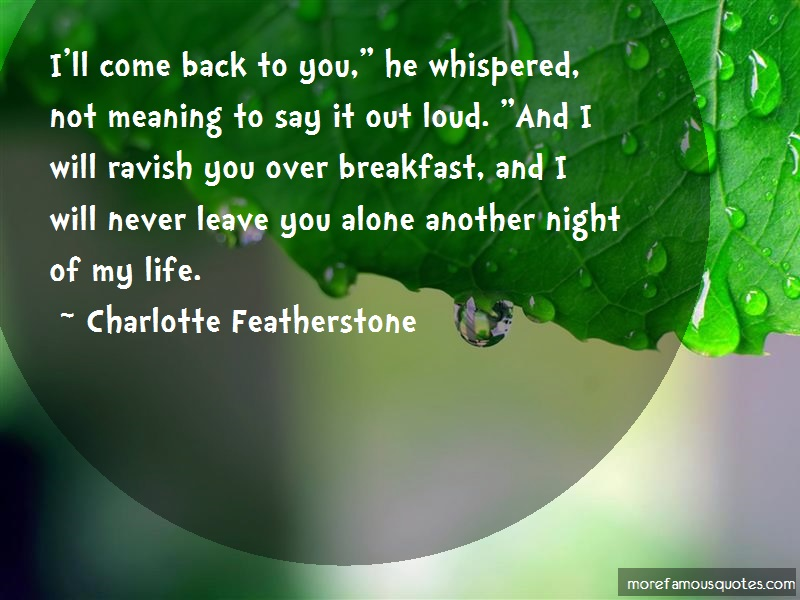 Charlotte Featherstone Quotes: Ill come back to you he whispered not