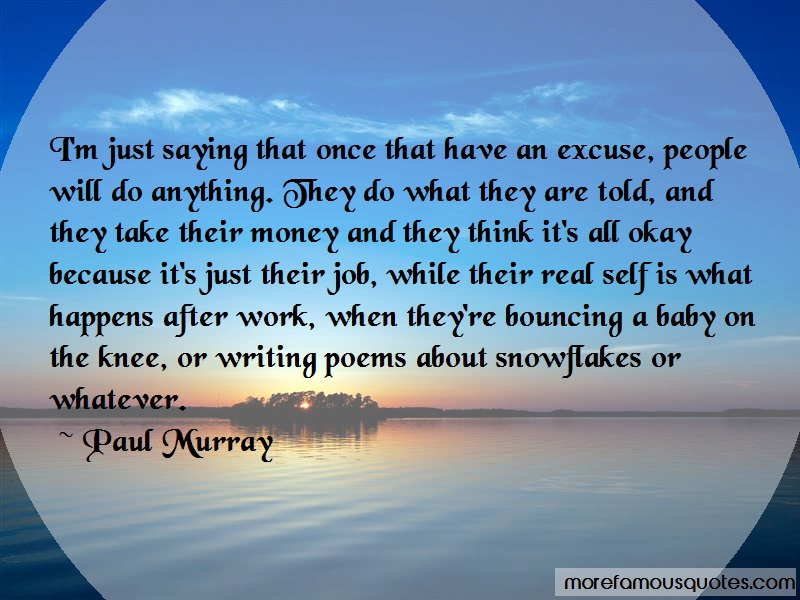 Paul Murray Quotes: Im just saying that once that have an