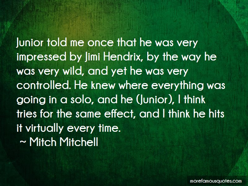 Mitch Mitchell Quotes: Junior Told Me Once That He Was Very