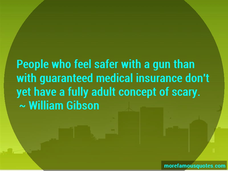 William Gibson Quotes: People Who Feel Safer With A Gun Than