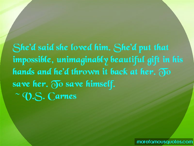 V.S. Carnes Quotes: Shed Said She Loved Him Shed Put That