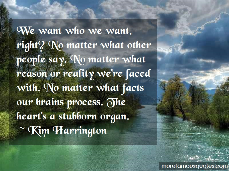 Kim Harrington Quotes: We want who we want right no matter what