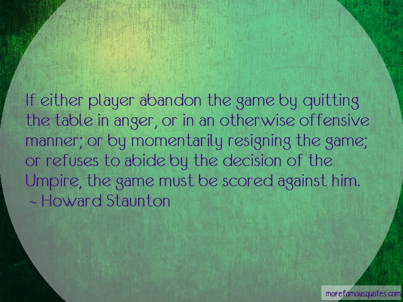 Howard Staunton Quotes: If Either Player Abandon The Game By