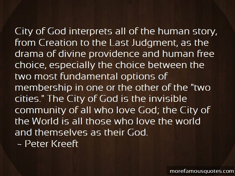 Peter Kreeft Quotes: City of god interprets all of the human