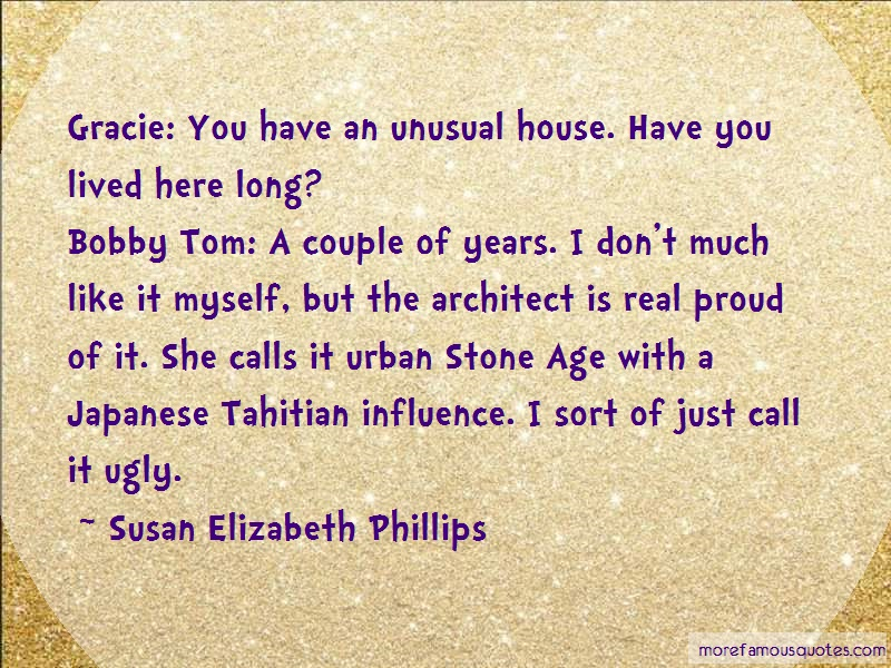 Susan Elizabeth Phillips Quotes: Gracie you have an unusual house have