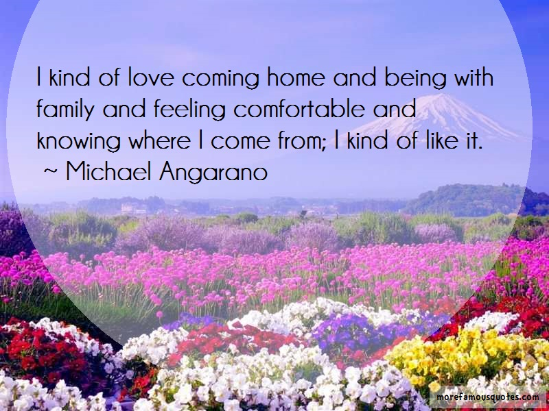 Michael Angarano Quotes: I Kind Of Love Coming Home And Being