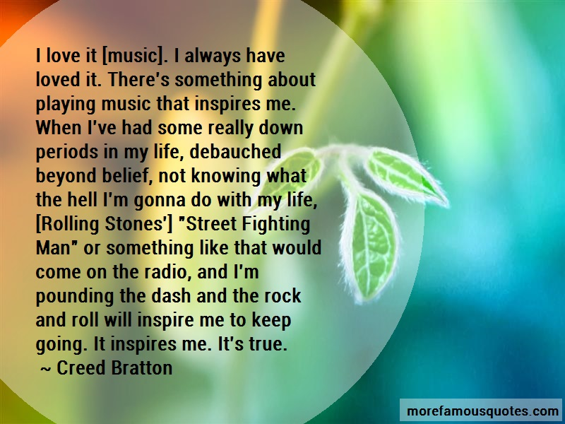 Creed Bratton Quotes: I love it music i always have loved it