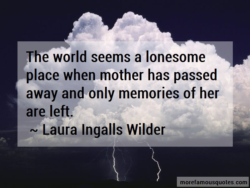 Laura Ingalls Wilder Quotes: The World Seems A Lonesome Place When