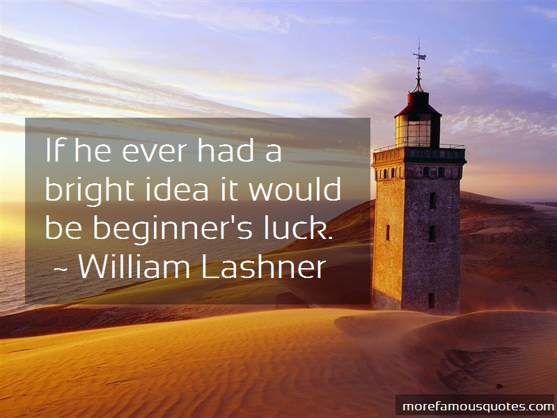 William Lashner Quotes: If he ever had a bright idea it would be