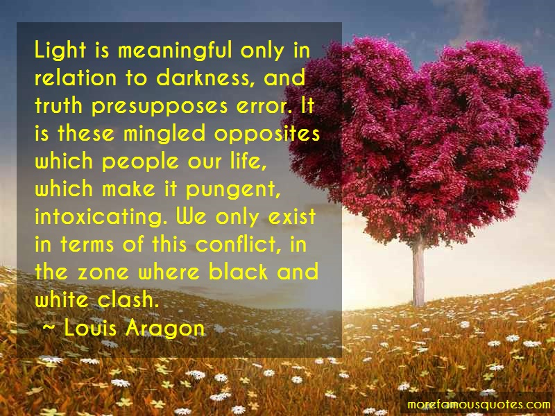 Louis Aragon Quotes: Light is meaningful only in relation to